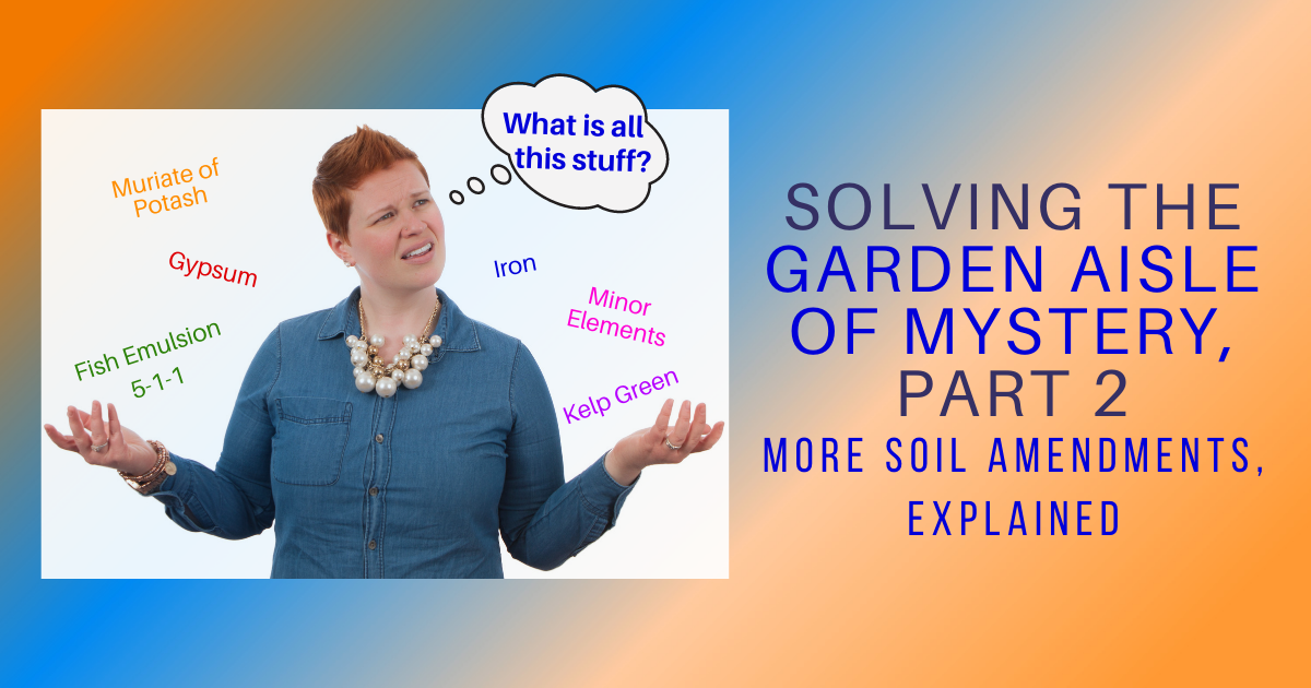 Solving the Garden Aisle of Mystery, Part 2: More Soil Amendments Explained