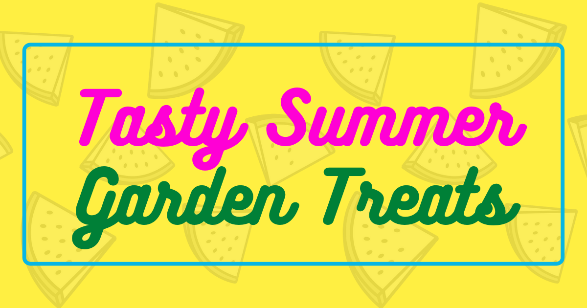 Tasty Summer Garden Treats