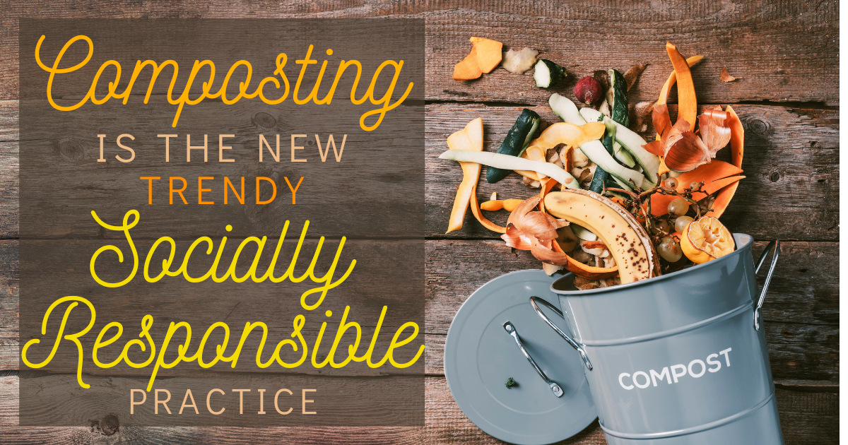 Composting Is The New Trendy Socially-Responsible Practice
