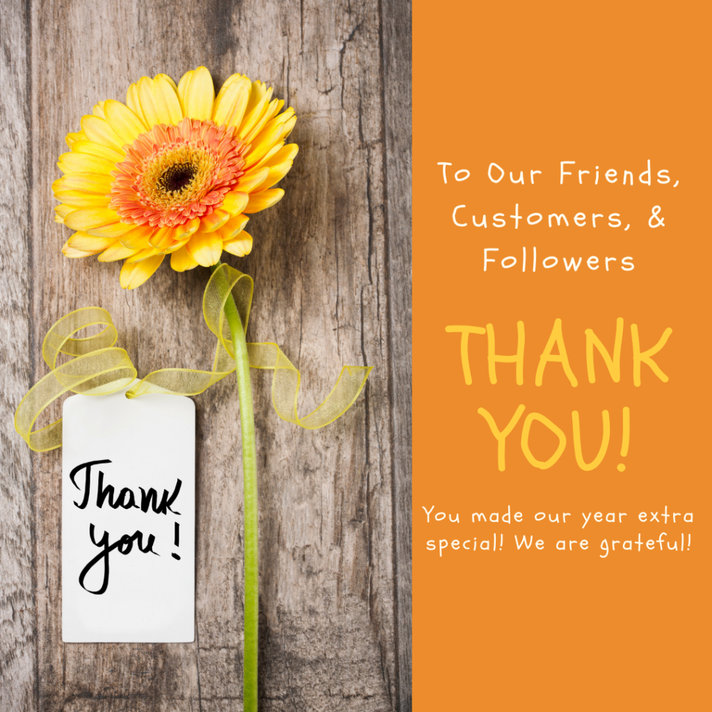 To Our Friends, Customers & Followers, Thank You!