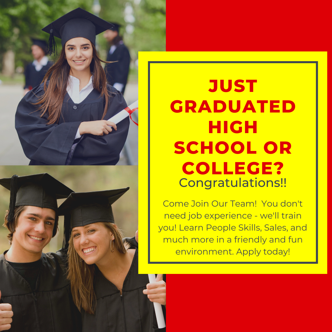 Just graduated high school or college? Come Work With us! No experience needed.
