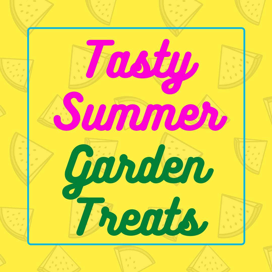 Tasty Summer Garden Treats